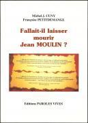 Fallait-il laisser mourir Jean Moulin?